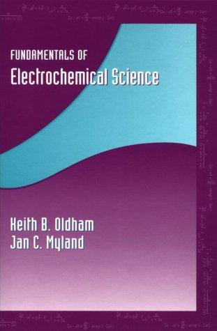 Fundamentals of electrochemical science by Keith T Oldham