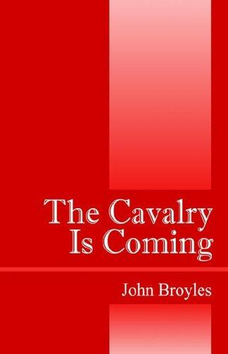 The Cavalry Is Coming by John Broyles