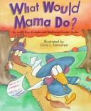 What would Mama do? by Judith Ross Enderle