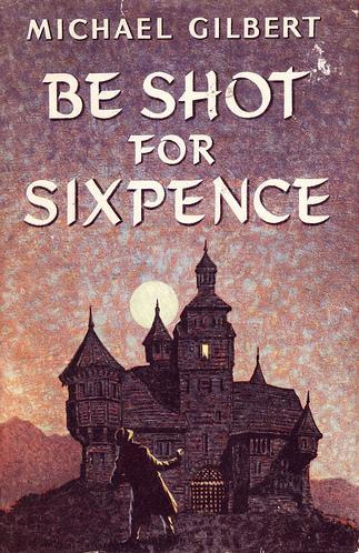 Be Shot for Sixpence
