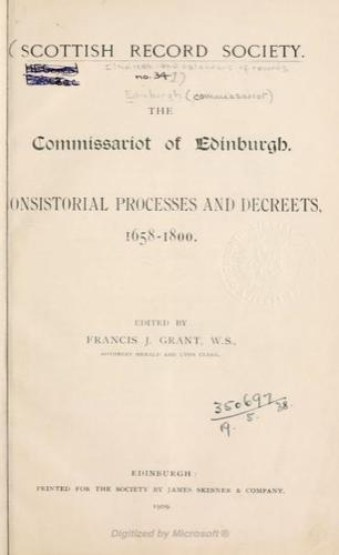 The Commissariot of Edinburgh: Consistorial processes and decreets, 1658-1800 by Scottish Record Society
