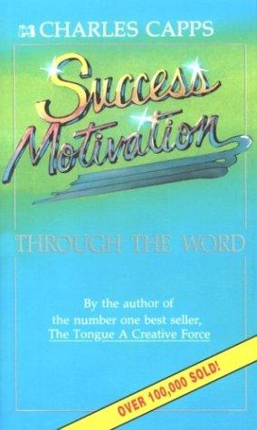 Success Motivation Through the Word by Charles Capps