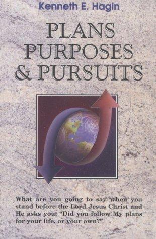 Plans, Purposes and Pursuits by Kenneth E. Hagin