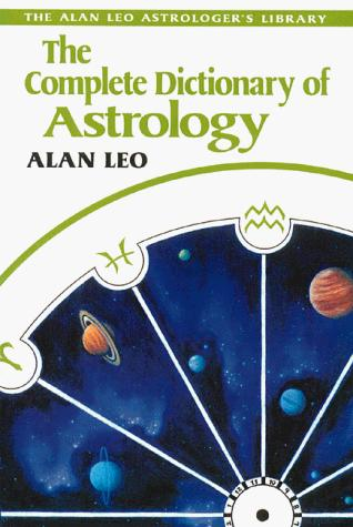 The complete dictionary of astrology by Alan Leo