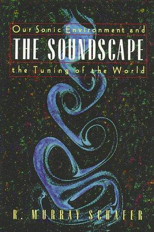The soundscape by R. Murray Schafer