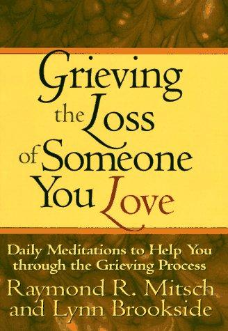 Grieving the loss of someone you love by Ray Mitsch