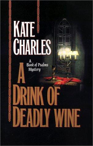 A Drink of Deadly Wine (Book of Psalms Mystery) by Kate Charles