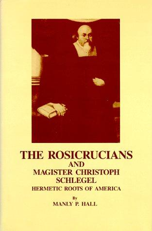 The Rosicrucians and magister Christoph Schlegel by Manly Palmer Hall