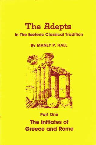 The adepts in the esoteric classical tradition by Manly Palmer Hall