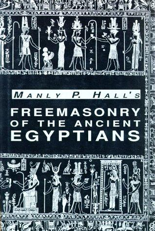 Freemasonry of the ancient Egyptians by Manly Palmer Hall