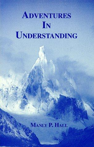 Adventures in understanding by Manly Palmer Hall