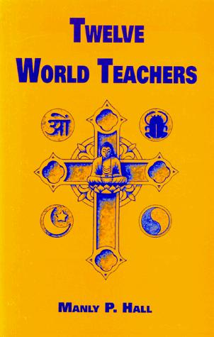 Twelve world teachers by Manly Palmer Hall