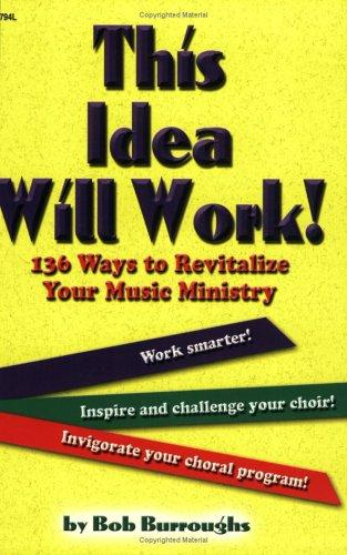 This Idea Will Work! 136 Ways to Revitalize Your Music Ministry by Bob Burroughs