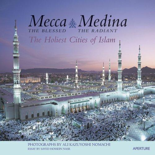 Mecca, The Blessed, Medina, The Radiant by Seyyed Hossein Nasr