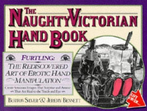 The naughty Victorian hand book by Burton Silver