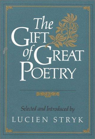 The Gift of great poetry by selected and introduced by Lucien Stryk.