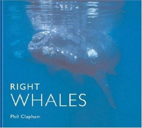 Right Whales (World Life Library) by Phil Clapham