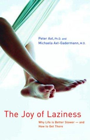 The Joy of Laziness by Peter Axt, Michaela Axt-Gadermann