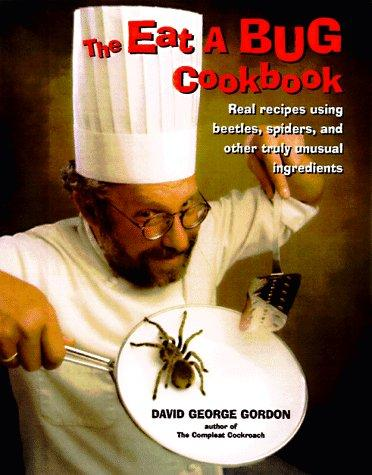 The Eat-a-Bug Cookbook by David G. Gordon