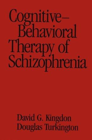 Cognitive-behavioral therapy of schizophrenia by David G. Kingdon