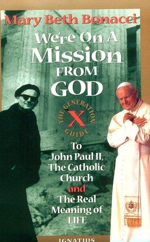 Image 0 of We're On a Mission from God: The Generation X Guide to John Paul II, The Catholi