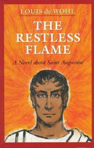 The restless flame by De Wohl, Louis
