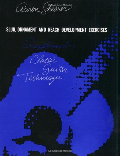 Classic Guitar Technique, First Supplement (Slur, Ornament and Reach Development Exercises) (Shearer Series) by Aaron Shearer