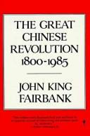 The great Chinese revolution, 1800-1985 by John King Fairbank
