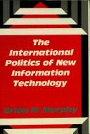 The international politics of new information technology by Brian Michael Murphy