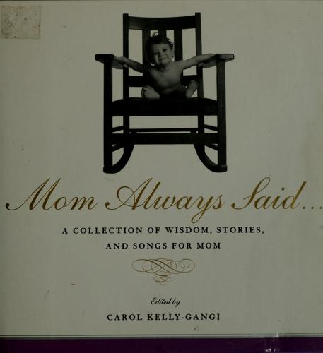 Mom always said-- by edited by Carol Kelly-Gangi.
