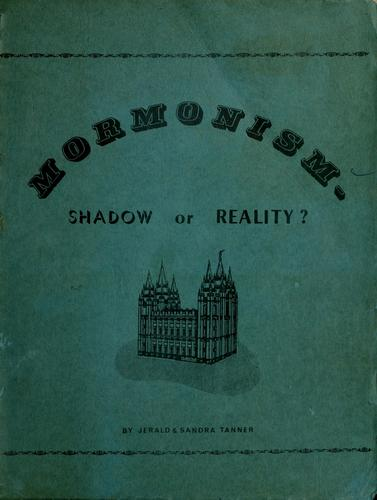 Mormonism -shadow or reality? by Jerald Tanner