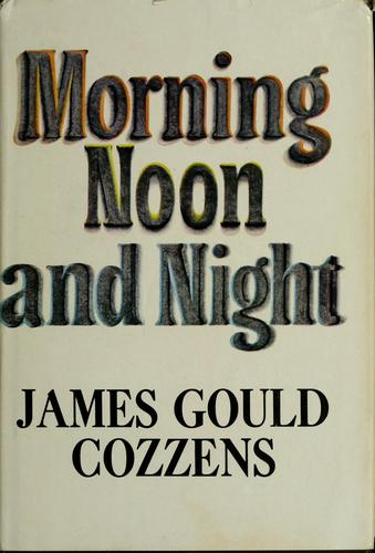 Morning, noon, and night. by James Gould Cozzens