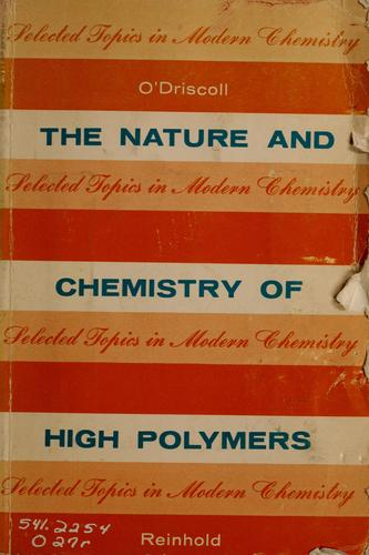 The nature and chemistry of high polymers by Kenneth F. O'Driscoll