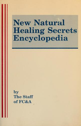 New natural healing secrets encyclopedia by by the Staff of FC & A.