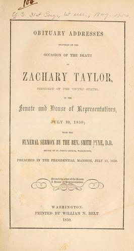 Obituary addresses delivered on the occasion of the death of Zachary Taylor, president of the United States, in the Senate and House of representatives, July 10, 1850 by United States. 31st Congress, 1st session