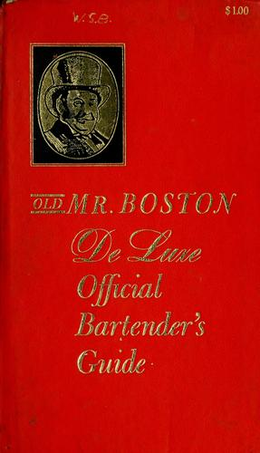 Old Mr. Boston de luxe official bartender's guide by compiled and edited by Leo Cotton.