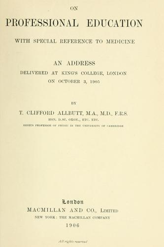 On professional education, with special reference to medicine by T. Clifford Allbutt