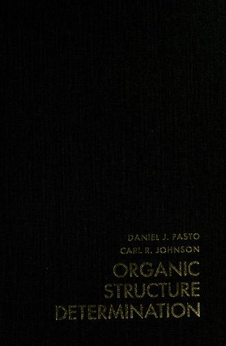 Organic structure determination by Daniel J. Pasto