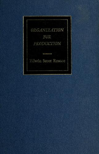 Organization for production by Edwin Scott Roscoe