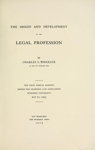 The origin and development of the legal profession by Charles S. Wheeler