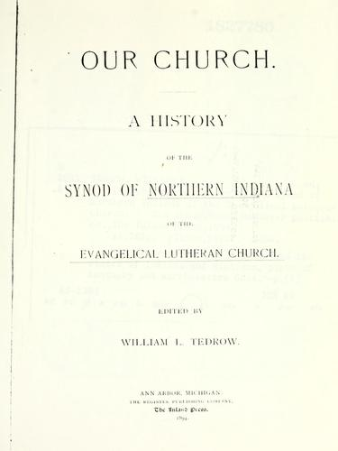 Our church, a history of the synod of Northern Indiana of the Evangelical Lutheran Church by edited by William Tedrow.