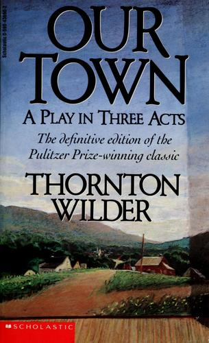 Our town, a play in three acts by Thornton Wilder