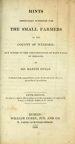 Hints originally intended for the small farmers of the county of Wexford by Martin Doyle