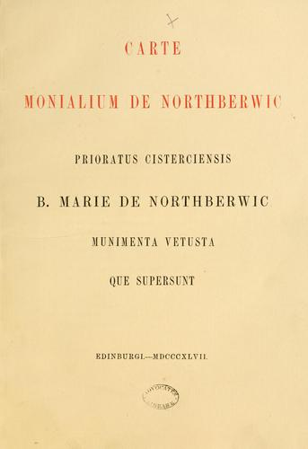 Carte Monialium de Northberwic. Prioratus Cisterciensis B. Marie de Northberwic munimenta vetusta que supersunt by Bannatyne Club (Edinburgh, Scotland)