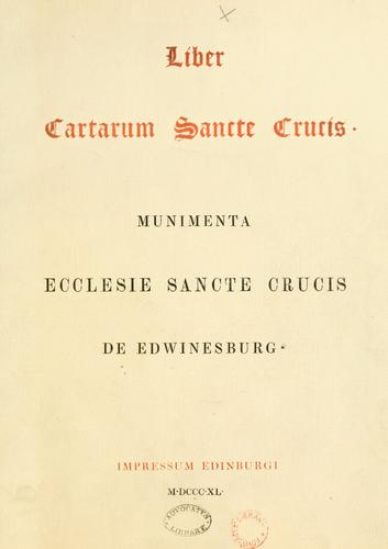 Liber Cartarum Sancte Crucis. Munimenta Ecclesie Sancte Crucis de Edwinesburg by Bannatyne Club (Edinburgh, Scotland)