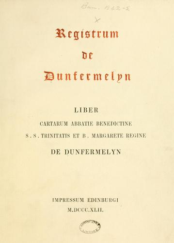 Registrum de Dunfermelyn. Liber cartarum Abbatie Benedictine S.S. Trinitatis et B. Margarete Regine de Dunfermelyn by Bannatyne Club (Edinburgh, Scotland)