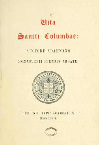 Vita Sancti Columbae: auctore Adamnano Monasterii Hiensis Abbate by Bannatyne Club (Edinburgh, Scotland)