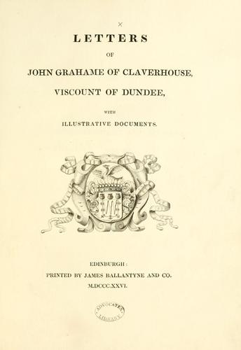 Letters of John Grahame of Claverhouse, Viscount of Dundee, with illustrative documents by Bannatyne Club (Edinburgh, Scotland)