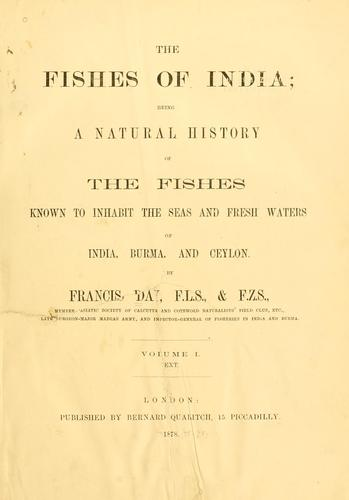 The fishes of India; being a natural history of the fishes known to inhabit the seas and fresh waters of India, Burma and Ceylon by Francis Day