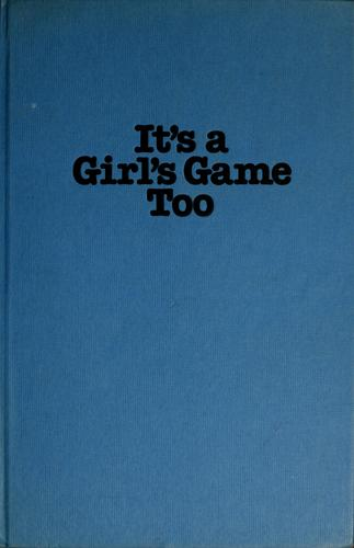 It's a girl's game too by Alice Siegel